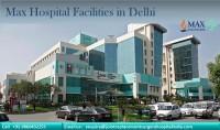 Max Hospital Facilities in Delhi